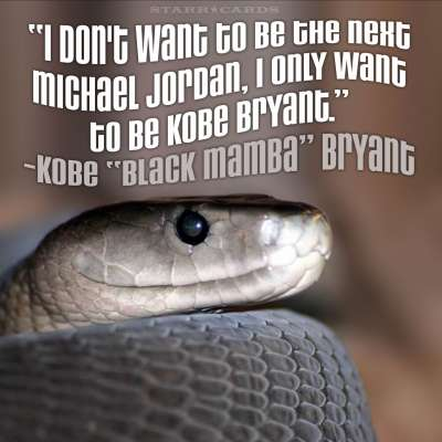 "Kobe Brayant aka ""Black Mamba"" quote about being the next Michael Jordan"